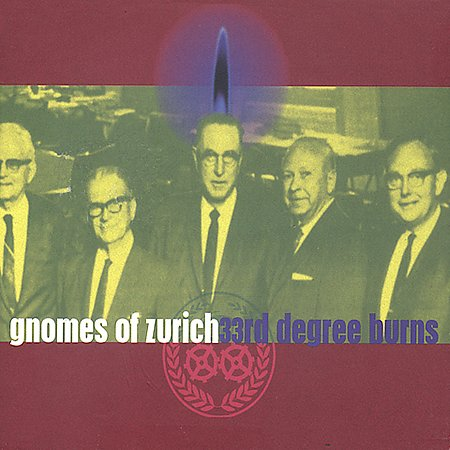 Gnomes of Zurich – 3rd Degree Burns