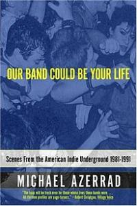 michael_azerrad-our_band_could_be_your_life
