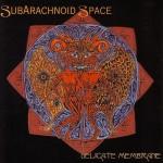Subarachnoid-Space-Delicate-Membrane-150x150 Artist Profile – Subarachnoid Space