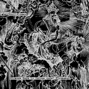 New Music Releases – Skullflower – Strange Keys To Untune Gods' Firmament