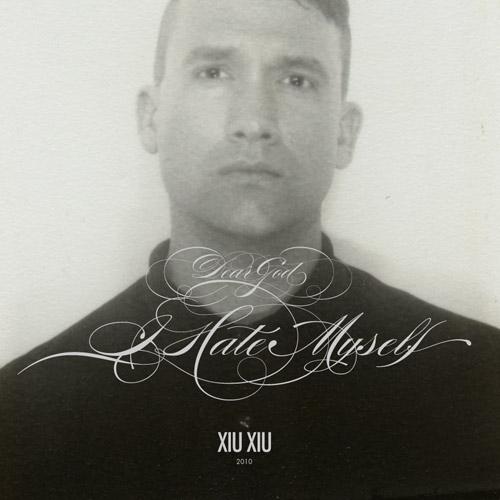 Upcoming Music Releases – Xiu Xiu – Dear God, I Hate Myself