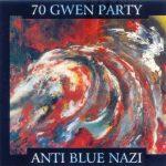 70 Gwen Party – Anti-Blue-Nazi