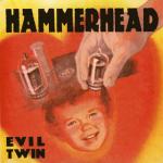 Hammerhead – Evil Twin