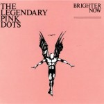 Legendary Pink Dots – Brighter Now