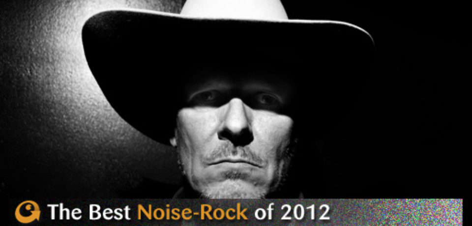 Best of Lists – 2012 – Top Noise-Rock Albums of the Year (Popmatters)