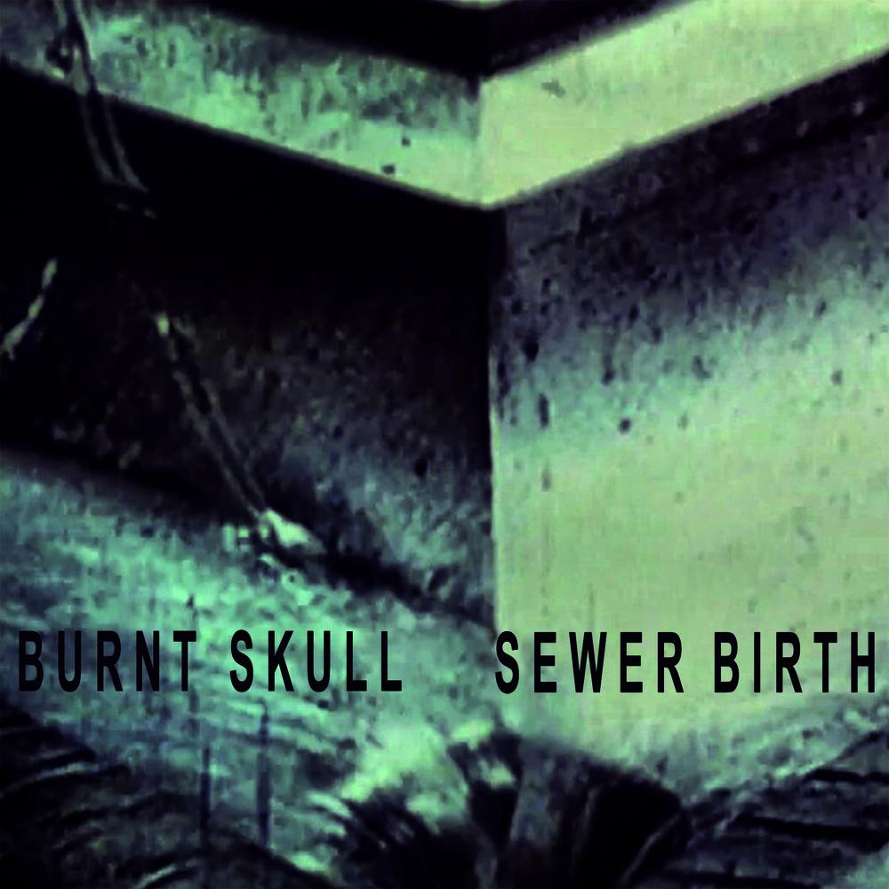 Burnt Skull – Sewer Birth