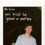 The Lucies – You Must Be Great At Parties