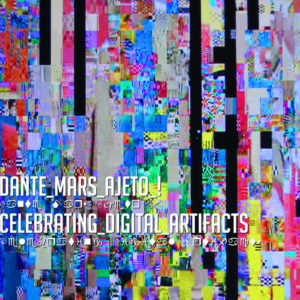 dante-mars-ajeto-celebrating-digital-artefacts