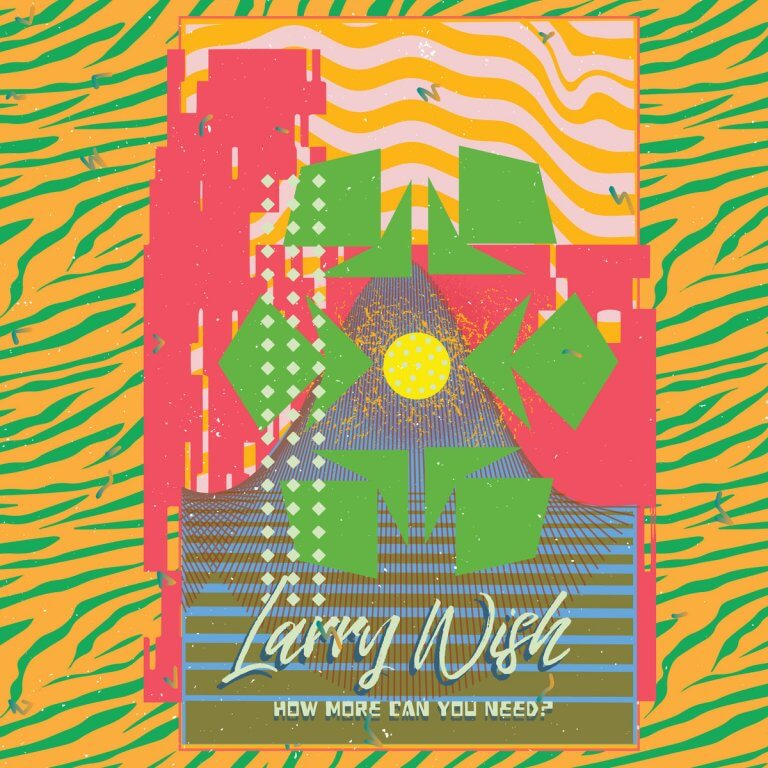 Larry Wish – How More Can You Need