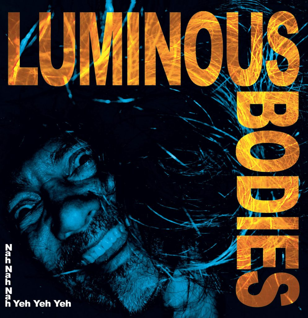 Track-by-Track: Luminous Bodies – Nah Nah Nah Yeh Yeh Yeh