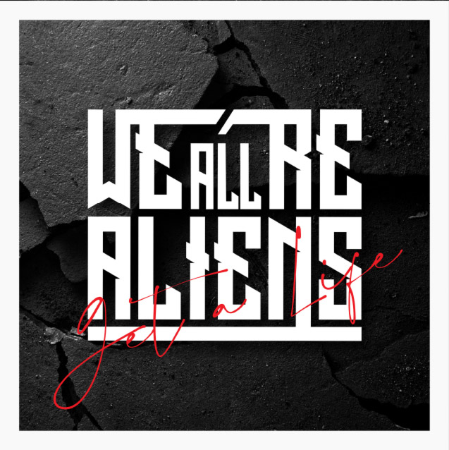 We're All Aliens - Get a Life