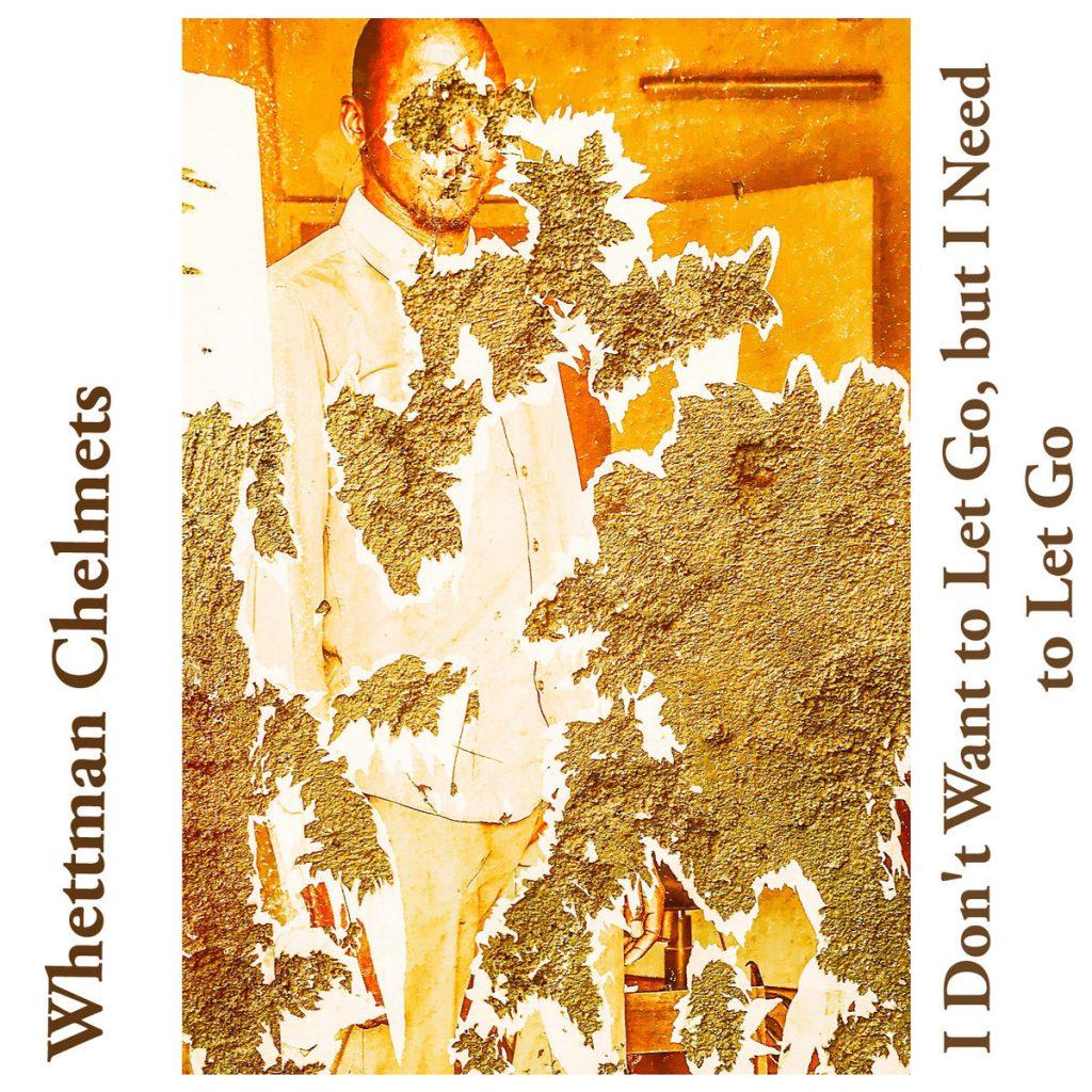 Whettman Chelmets - I Don't Want to Let Go